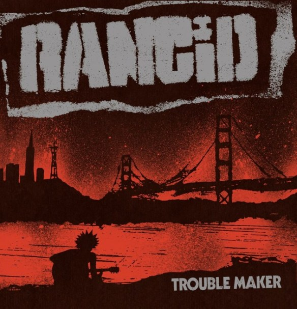 rancid-trouble-maker